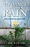 To Dance in the Rain - A Mother and Daughter's Journey of Hope and Healing