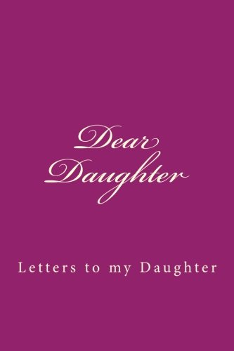 (Dear Daughter: Letters to my Daughter)