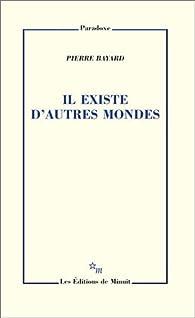 Il existe d'autres mondes par Pierre Bayard