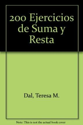 200 ejercicios de suma y resta / 200 addition and subtraction exercises por Teresa M. Dal