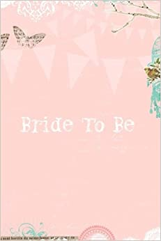 Bride To Be: Guest Book, Memory Book, Message Book, Booklet, Notebook To Write Or Draw In / Bachelorette Party, Hen Party / 6