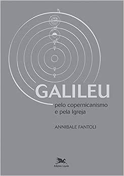 Galileu - Pelo copernicanismo e pela Igreja