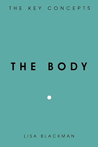 The Body (The Key Concepts) Lisa Blackman
