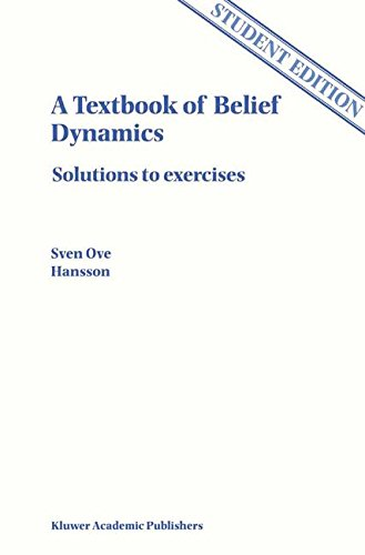 A Textbook of Belief Dynamics: Theory Change and Database Updating (Solutions Manual only) (Applied Logic Series)