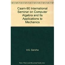 Caam-90 International Seminar on: Computer Algebra and Its Applications to Mechanics...1990