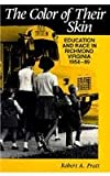 The Color of Their Skin : Education and Race in Richmond, Virginia, 1954-89, Pratt, Robert A., 0813913721