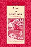 Love in South Asia: A Cultural History (University of Cambridge Oriental Publications), , 0521856787