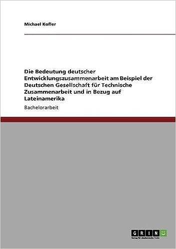 Die Bedeutung Deutscher Entwicklungszusammenarbeit Am Beispiel Der