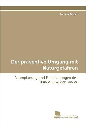 Der präventive Umgang mit Naturgefahren: Raumplanung und Fachplanungen des Bundes und der Länder (German Edition)