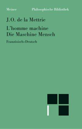 Die Maschine Mensch. L'homme machine. Französisch - deutsch Gebundenes Buch – April 1994 Julien Offray de LaMettrie Meiner Felix Verlag GmbH 3787310061