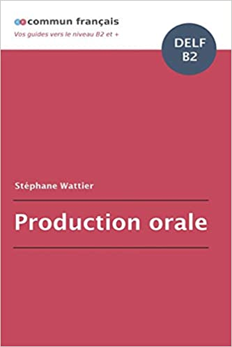 Production orale DELF B2 (French Edition) (French)