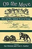 On the Move : How and Why Animals Travel in Groups, , 0226063399