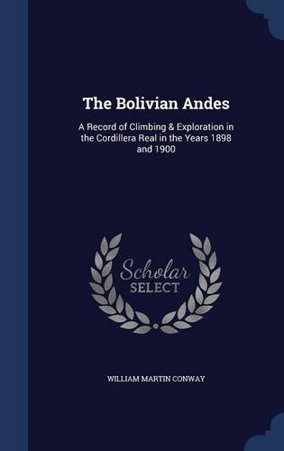 Download The Bolivian Andes: A Record of Climbing & Exploration in the Cordillera Real in the Years 1898 and 1900 PDF