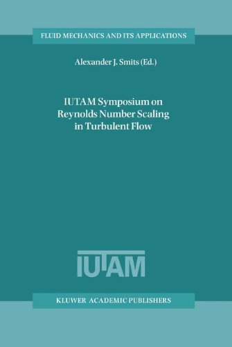 IUTAM Symposium on Reynolds Number Scaling in Turbulent Flow: Proceedings of the IUTAM Symposium held in Princeton, NJ, U.S.A., 11–13 September 2002 (Fluid Mechanics and Its Applications) by Springer