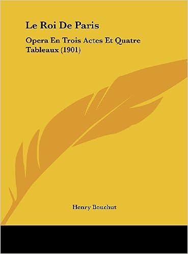 Le Roi de Paris: Opera En Trois Actes Et Quatre Tableaux 1901: Amazon.es: Henry Bouchut: Libros en idiomas extranjeros