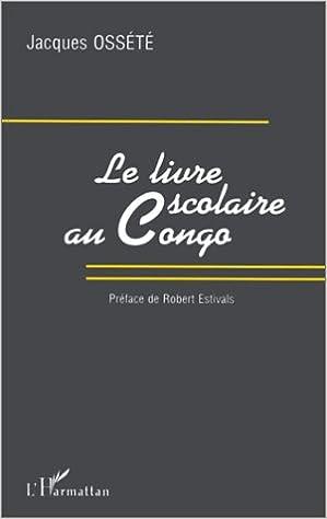 Amazon Fr Le Livre Scolaire Au Congo Jacques Ossete Livres