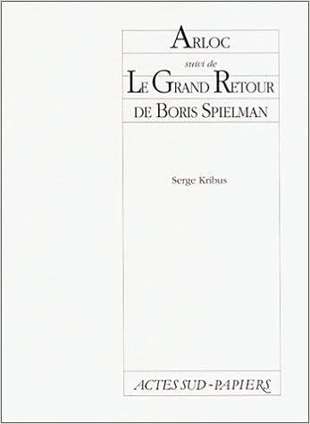 Télécharger en ligne Arloc ou Le grand voyage. suivi de Le grand retour de Boris Spielman pdf ebook