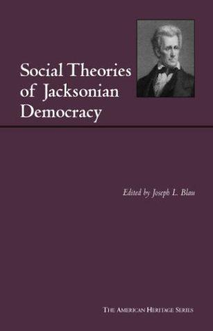 Social Theories of Jacksonian Democracy: Representative Writings of the Period 1825-1850 (American Heritage Series)