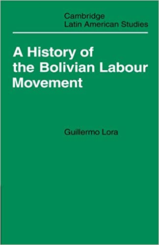 A History of the Bolivian Labour Movement 1848-1971 (Cambridge Latin American Studies)