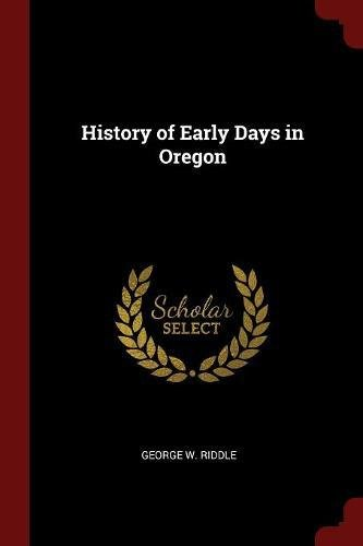 History of Early Days in Oregon ()