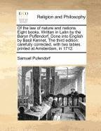 Of the law of nature and nations. Eight books. Written in Latin by the Baron Puffendorf, Done into English by Basil Kennet, The third edition: ... two tables.  printed at Amsterdam, in 1712. pdf epub