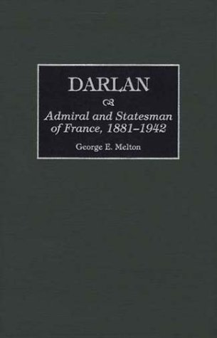 Darlan: Admiral and Statesman of France, 1881-1942