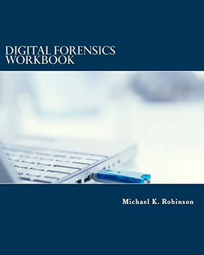 Digital Forensics Workbook: Hands-on Activities in Digital Forensics