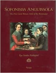 sofonisba anguissola the first great woman artist of the renaissance