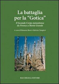La battaglia per la Gotica. Il secondo corpo statunitense da Firenze a Monte Grande