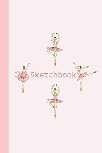 Pdf Arts Sketchbook: Ballerinas (Pink) 6x9 - BLANK JOURNAL WITH NO LINES - Journal notebook with unlined pages for drawing and writing on blank paper (Journals for Children Sketchbook Series)