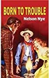 Born to Trouble, Nelson Nye, 1628990619