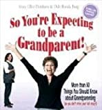 So You're Expecting to be a Grandparent!: More than 50 Things You Should Know About Grandparenting