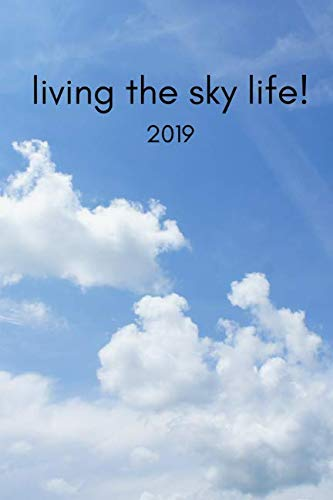 Living The Sky Life 2019: 12 Month Week To View Daily Diary and Goal Planner(Paragliding, Skydiving, Parachuting Lover)