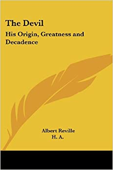 The Devil: His Origin, Greatness and Decadence