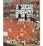 A Social Geography of the City, Ley, David, 0063848759