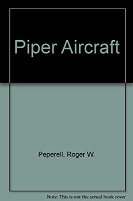 Piper Aircraft - The Development and History of Piper Designs