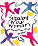 img - for Succulent Wild Woman - Dancing With Your Wonder-full Self! by Sark (1997) Paperback book / textbook / text book