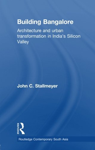Building Bangalore: Architecture and urban transformation in India's Silicon Valley (Routledge Comtemporary South Asia)