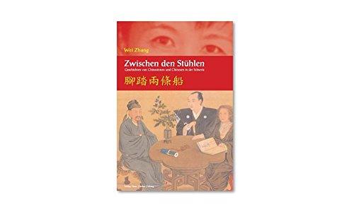 Zwischen den Stühlen: Geschichten von Chinesinnen und Chinesen in der Schweiz