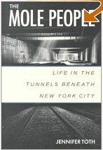 The Mole People: Life in the Tunnels Beneath New York City by Toth, Jennifer (1993) Paperback