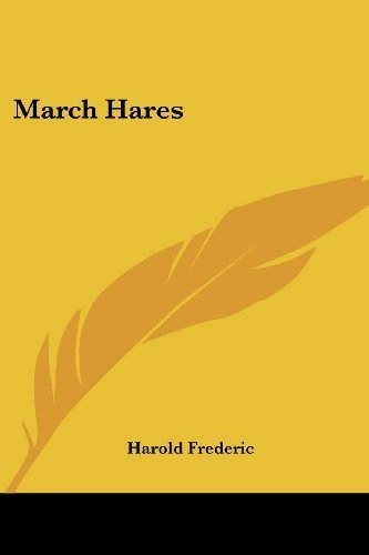 March Hares by Frederic, Harold published by Kessinger Publishing, LLC (2007) [Paperback] pdf