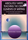 Absolutely Write! : Teaching the Craft Elements of Writing, Thomason, Tommy and York, Carol, 1929024401