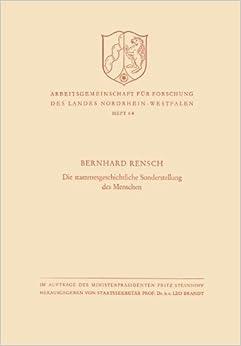 Die stammesgeschichtliche Sonderstellung des Menschen (Arbeitsgemeinschaft f????r Forschung des Landes Nordrhein-Westfalen) (German Edition) by Bernhard Rensch (1957-01-01)