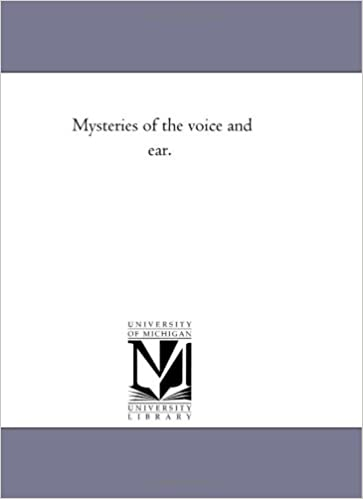Mysteries of the voice and ear.