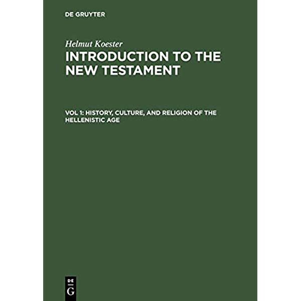 Introduction To The New Testament Vol 1 History Culture And Religion Of The Hellenistic Age 2nd Edition Koester Helmut 9783110146929 Amazon Com Books