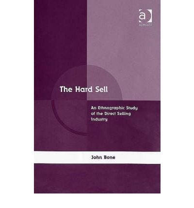 Download The Hard Sell: An Ethnographic Study of the Direct Selling Industry by John Bone (2006-08-28) PDF