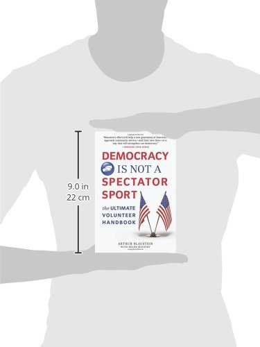 Democracy Is Not a Spectator Sport: The Ultimate Volunteer Handbook