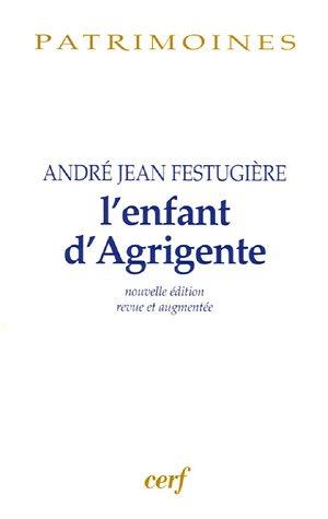L'enfant d'Agrigente Broché – 25 mai 2006 André-Jean Festugière Henri-Dominique Saffrey L' enfant d' Agrigente Cerf