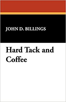 Hard Tack and Coffee by John D. Billings (2009-07-01)