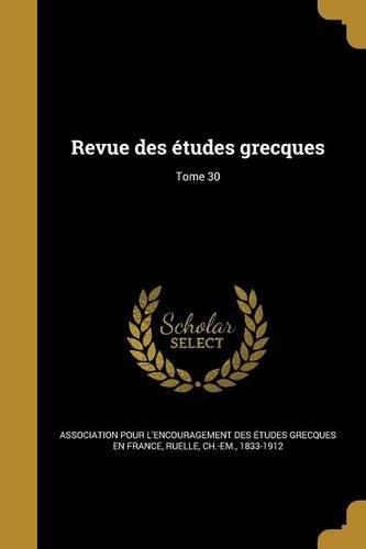 Revue Des Etudes Grecques; Tome 30 (French Edition) PDF